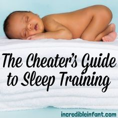 "Baby Sleep Training The Cheaters Guide to Baby Sleep Training - Includes links to ""62 Tricks to Get a Sleeping Baby"" and ""7 Worst Sleep Training Mistakes You Can Make"""