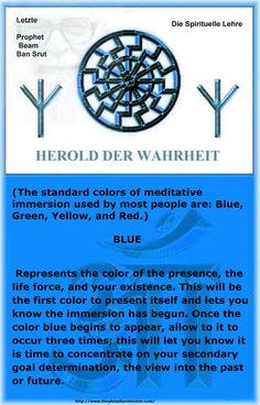 (The standard colors of meditative immersion used by most people are: Blue, Green, Yellow, and Red.)   BLUE   Represents the color of the presence, the life force, and your existence. This will be the first color to present itself and lets you know the immersion has begun. Once the color blue begins to appear, allow to it to occur three times; this will let you know it is time to concentrate on your secondary goal determination, the view into the past or future.  Creation -The many 7's of…