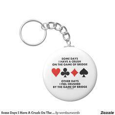 Some Days I Have A Crush On The Game Of Bridge Keychain #duplicatebridge #fourcardsuits #bridgesaying #geek #humor #haveacrush #gameofbridge #ACBL #funny #wordsandunwords Here's a keychain featuring wry bridge humor for anyone who has a crush on the game of bridge and who feels crushed by the game of bridge as well!