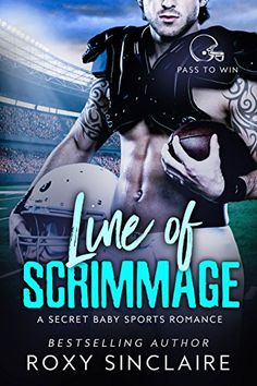 Line of Scrimmage: A Secret Baby Sports Romance (Pass To Win Book 2) by [Sinclaire, Roxy]