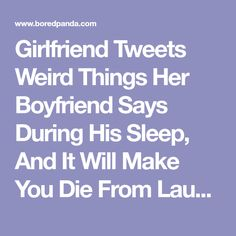 Girlfriend Tweets Weird Things Her Boyfriend Says During His Sleep, And It Will Make You Die From Laughter | Bored Panda