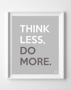 Think Less Do More Inspirational Quotes by InkistPrints on Etsy, $11.95 - Shipping Worldwide! [Click Photo for Details]