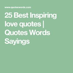 25 Best Inspiring love quotes | Quotes Words Sayings