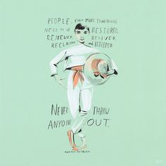 Never throw anyone out. ~ Audrey Hepburn