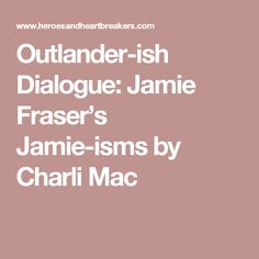 Outlander-ish Dialogue: Jamie Fraser's Jamie-isms by Charli Mac