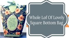 Whole Lot Of Lovely Square Bottom Bag