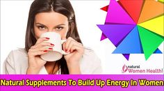 You can find more natural supplements to build up energy at http://www.naturalwomenhealth.com/natural-energy-enhancer-booster-pills-for-women.htm