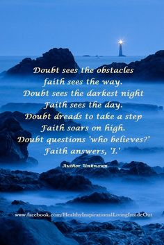 Doubt sees the obstacles, faith sees the way...