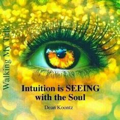 """Dean Koontz quotes. """"Intuition is seeing with the Soul."""" ☆"""