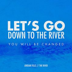 Jordan Feliz- The River. One of my new favorite songs!