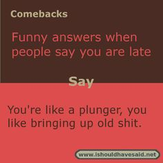 If someone complains that you are late, use this fun comeback. Check out our top…