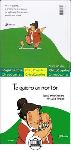 Te Quiero Un Montón (Castellano - A Partir De 3 Años - Cuentos - Chiquicuentos) Juan Carlos Chandro ✿ Libros infantiles y juveniles - (De 0 a 3 años) ✿