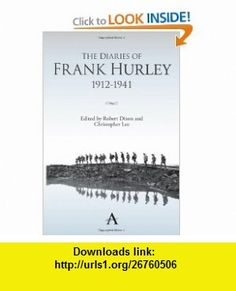 The Diaries of Frank Hurley 1912-1941 (Anthem Studies in Travel) (9780857287755) Robert Dixon, Christopher Lee , ISBN-10: 0857287753  , ISBN-13: 978-0857287755 ,  , tutorials , pdf , ebook , torrent , downloads , rapidshare , filesonic , hotfile , megaupload , fileserve