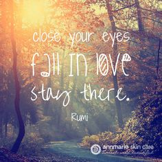 Close your eyes. Fall in Love. Stay There  #Rumi #quote #inspiration