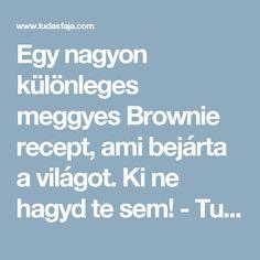 Egy nagyon különleges meggyes Brownie recept, ami bejárta a világot. Ki ne hagyd te sem! - Tudasfaja.com