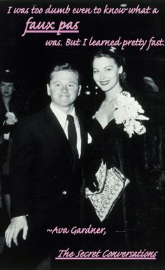 """""""I was too dumb even to know what a faux pas was. But I learned pretty fast."""" ~Ava Gardner, """"The Secret Conversations"""" (Pictured with first husband Mickey Rooney)"""