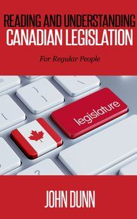 "Read ""Reading and Understanding Canadian Legislation: For Regular People"" by John Dunn available from Rakuten Kobo. Reading and Understanding Canadian Law or Legislation is the first in the ""For Regular People"" series which introduces y. Canadian Law, Canadian Things, John Dunn, Little Bit Of You, University Of Toronto, Political Science, Learn To Read, Self Help, How To Introduce Yourself"