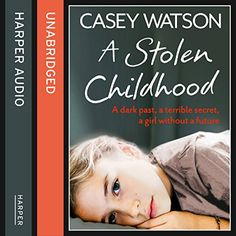 A Stolen Childhood: A dark past, a terrible secret, a girl without a future (       UNABRIDGED) by Casey Watson Narrated by Kate Lock