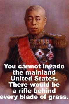 Isoroku Yamamoto, Pearl Harbor. Does our enemy still say this? We need America strong fearsome and fighting again!!!!