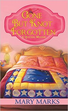 Gone But Knot Forgotten (A Quilting Mystery Series by Mary Marks I Love Books, Good Books, Books To Read, My Books, Mystery Novels, Mystery Series, Mystery Thriller, Series 3, Murder Mysteries
