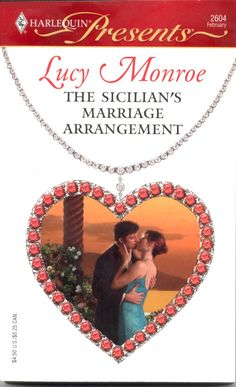 The Sicilian's Marriage Arrangement by Lucy Monroe ~ 2007 ~ A sun-drenched seduction in Sicily...Hope Bishop is stunned when sexy Sicilian tycoon Luciano di Valerio proposes marriage.  Hope is completely in love with her passionate husband, until Luciano confesses he had no choice but to marry her...