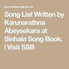 Song List Written by Karunarathna Abeysekara at Sinhala Song Book.   Visit SSB