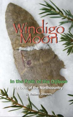 Windigo Moon: In the Path of the Ojibwe: A Novel of the Northcountry — It would not be an understatement to say that this should be required reading for anyone with an interest in Ojibwe history. Read More: https://www.forewordreviews.com/reviews/windigo-moon/?utm_source=pinterest&utm_medium=social&utm_campaign=