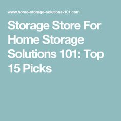 Storage Store For Home Storage Solutions 101: Top 15 Picks