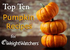 Top 10 Pumpkin Weight Watchers Recipes... I'm not in to weight watchers, but I love some pumpkin!
