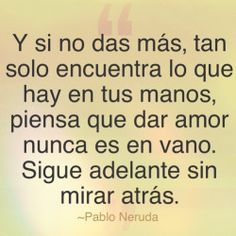 Piensa que dar amor nunca es en vano ~Pablo Neruda Frases de amor  Frases celebres