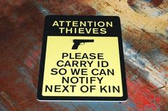 Attention Thieves Please Carry ID So We Can by iCandy Combat… Pro Gun, Next Of Kin, Gun Quotes, Home Protection, Gun Rights, Guns And Ammo, Funny Signs, Hand Guns, Just In Case
