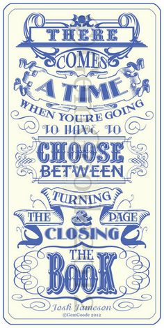 There comes a time when you're going to have to chose between turning the page closing the book.
