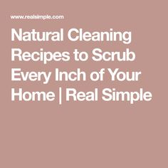 Natural Cleaning Recipes to Scrub Every Inch of Your Home | Real Simple