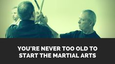 So maybe you or somebody you know is interested in the martial arts, but think that you're too old to get started. You want all the benefits that the martial arts has to offer - personal discipline...