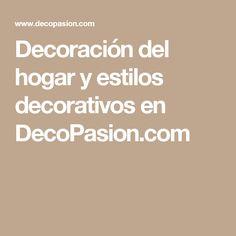 Decoración del hogar y estilos decorativos en DecoPasion.com
