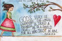 God's way is unerring, the Lord's promise is tried and true; He is a shield for all who trust in Him. ~ Read Psalm 18:31