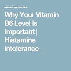 Why Your Vitamin B6 Level Is Important | Histamine Intolerance