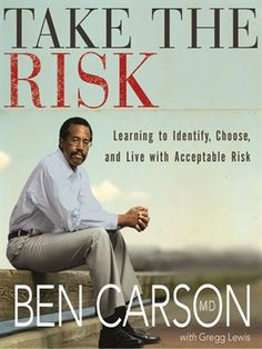 Take the Risk: Learning to Identify, Choose, and Live with Acceptable Risk - Ben Carson, M. Ben Carson, Great Books, New Books, Books To Read, Dr Ben, Take Risks, Reading Levels, Greggs, Nonfiction