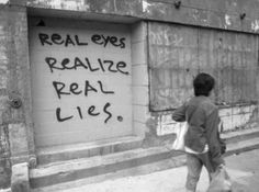 If you think about it, life is like real eyes and realize and real lies if you say them outloud you can't tell which one to spell the way it's written on paper