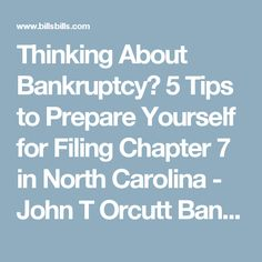 Thinking About Bankruptcy? 5 Tips to Prepare Yourself for Filing Chapter 7 in North Carolina - John T Orcutt Bankruptcy Blog