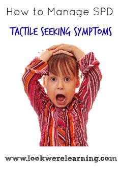 Tips for Managing SPD Tactile Seeking Symptoms - Look! We're Learning!