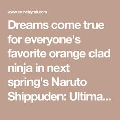 Dreams come true for everyone's favorite orange clad ninja in next spring's Naruto Shippuden: Ultimate Ninja Storm The Hokage version of Naruto will be a playable character in the game from the sta Edo Tensei, Save File, Entertainment Sites, For Everyone, Naruto Shippuden, Ninja, Dreams, Orange, Game