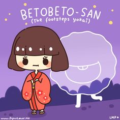 Betobeto-san is the yokai of footsteps in Japanese folklore. It likes to follow a person around, especially at night, when the person is alone, and/or walking in deserted roads and alleyways. It is formless, and can only be determined by the sound that it makes - the sound of footsteps.  www.facebook.com/JapanLoverMe  ♥ www.japanlover.me ♥ www.instagram.com/JapanLoverMe Art by Little Miss Paintbrush