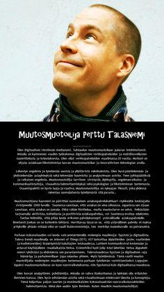 Perttu Talasniemi on yhdistää muutosmuotoilijan fyysisen ja digitaalisen ulottuvuuden. Joulukuu 2014.