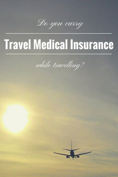 Do you carry a Travel Medical Insurance while travelling? | Biz Globetrotter - The importance of a Travel Medical Insurance when travelling for business or leisure.