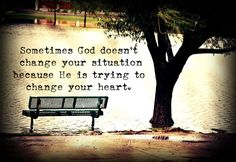 Sometimes God doesn't change your situation because He is trying to change your heat.