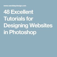 48 Excellent Tutorials for Designing Websites in Photoshop