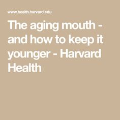 The aging mouth - and how to keep it younger - Harvard Health