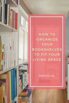 Whether you have space galore or limited places in which to store your books, here's how to organize your bookshelves to fit what you've got. Space Books, Getting Organized, Your Space, Book Lovers, Bookshelves, Living Spaces, Encouragement, Organization, Writing