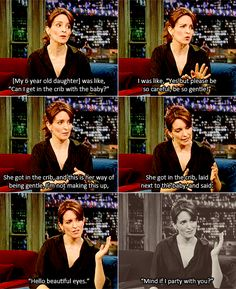 Tina Fey has made perfect children! Her daughter is as funny as she is. <3